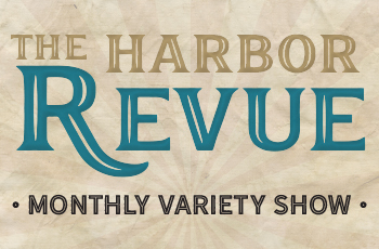 The Harbor Revue monthly variety show