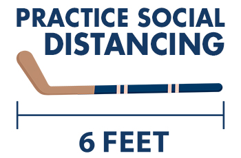 Practice social distancing - 6 feet (about the length of a hockey stick)